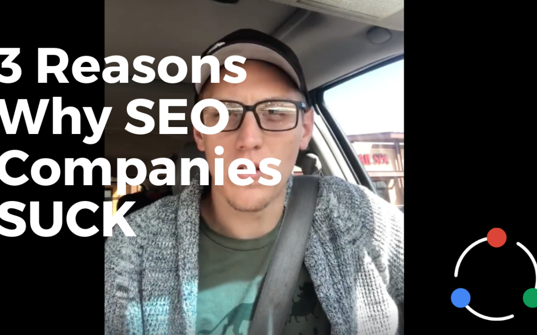 3 Reasons Why SEO Companies SUCK
